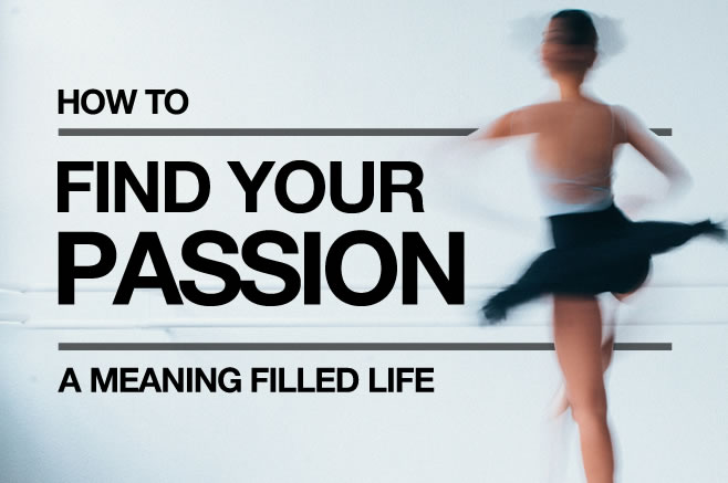 Discover Your Passion and Live a Meaning Filled Life